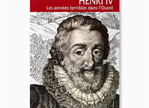 Henri IV, les années terribles dans l'Ouest