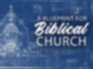 A Blueprint for Biblical Church.jpg