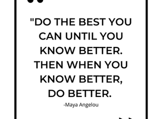 Know Better, Do Better...