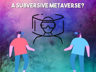 A Subversive Metaverse? September newsletter