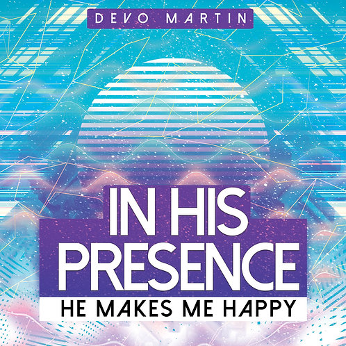 In His Presence (He Makes Me Happy)