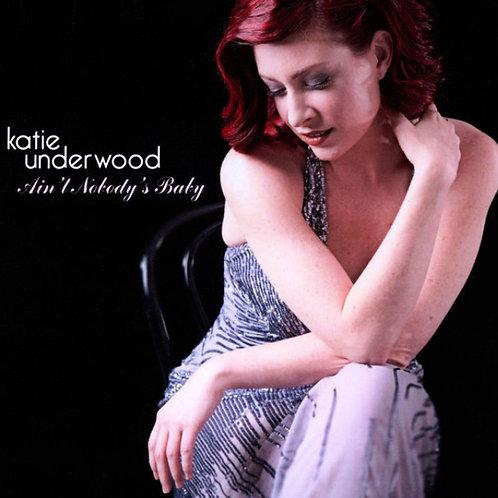 CD - Album -  Ain't Nobody's Baby - Katie Underwood