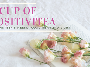 A Cup of Positivitea: The Weekly Good News Spotlight Vol. 3