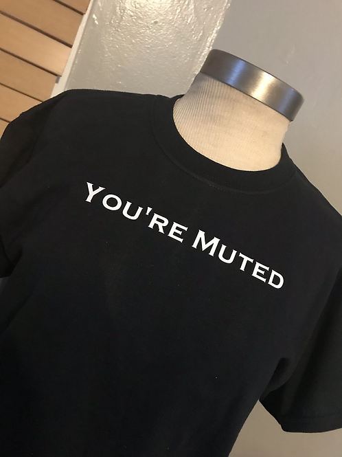 You're Muted Tee