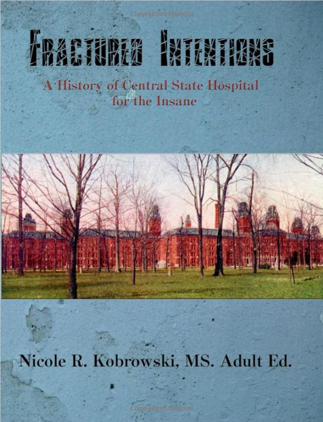 Fractured Intentions - A History of Central State Hospital for the Insane