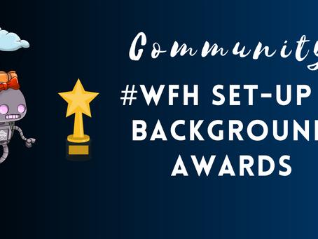 Community #WFH Set-Up & Background Awards
