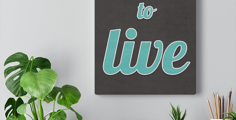 Remember to live. Bold and inspiring motivational canvas prints
