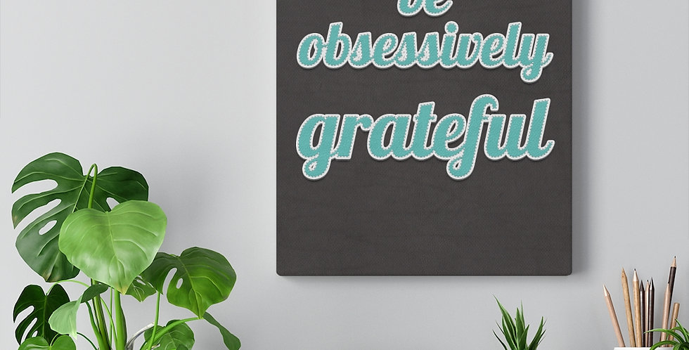 Be obsessively grateful. Bold and inspiring motivational canvas print