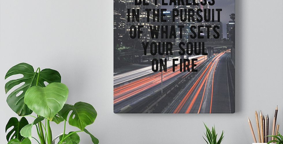 Be fearless in the pursuit of what sets your soul on fire. Bold and inspiring motivational canvas print