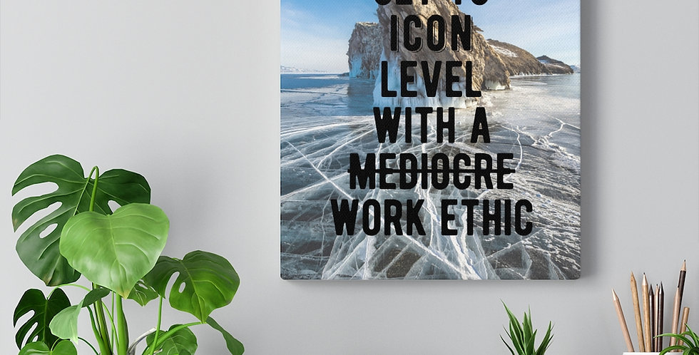 Can't get to icon level with a mediocre work ethic. Bold and inspiring motivational canvas print