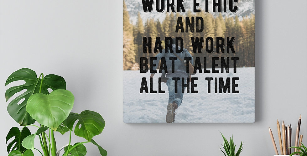 Insane work ethic and hard work beat talent all the time. Bold and inspiring motivational canvas prints