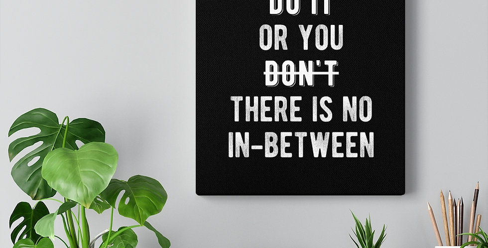 You either do it or you don't, there is no in-between. Bold and inspiring motivational canvas prints.
