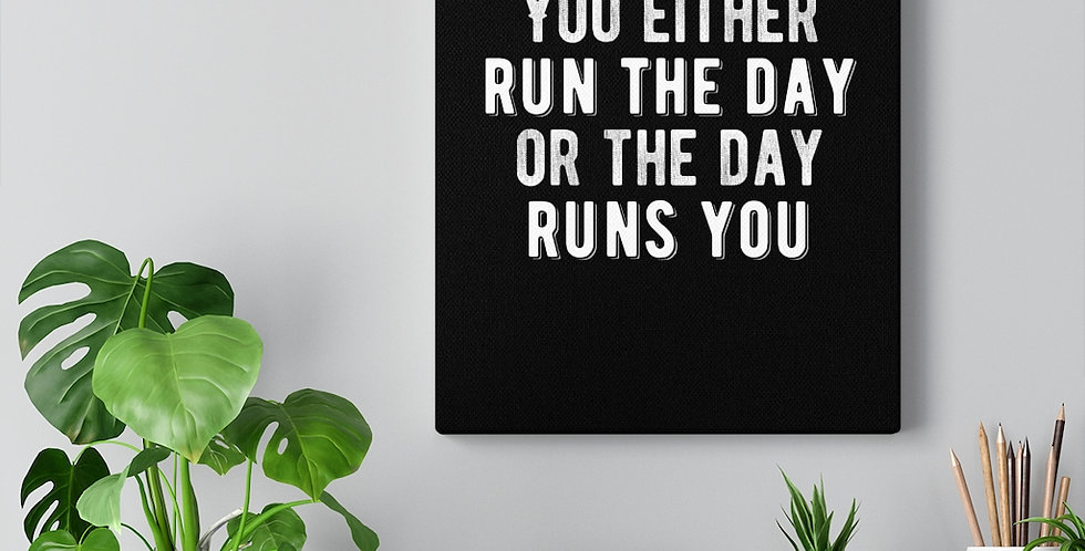 You either run the day or the day runs you. Bold and inspiring motivational canvas print