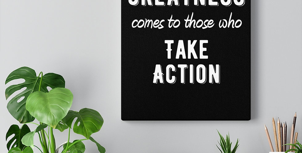 Greatness comes to those who take action. Bold and inspiring motivational canvas print.