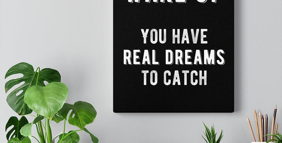 Wake up you have real dreams to catch. Bold and inspiring motivational canvas prints