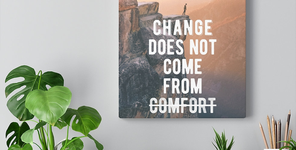Change does not come from comfort. Bold and inspiring motivational canvas prints