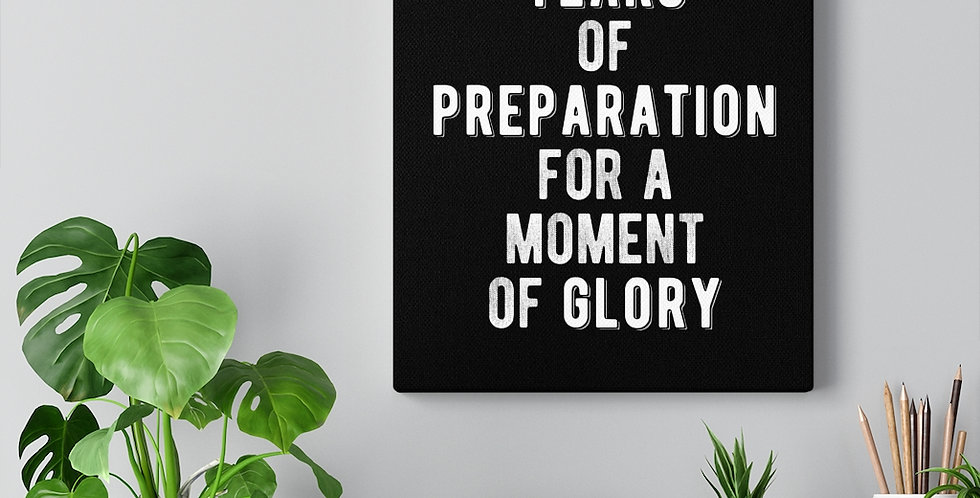 Years of Preparation. Bold and inspiring motivational canvas prints