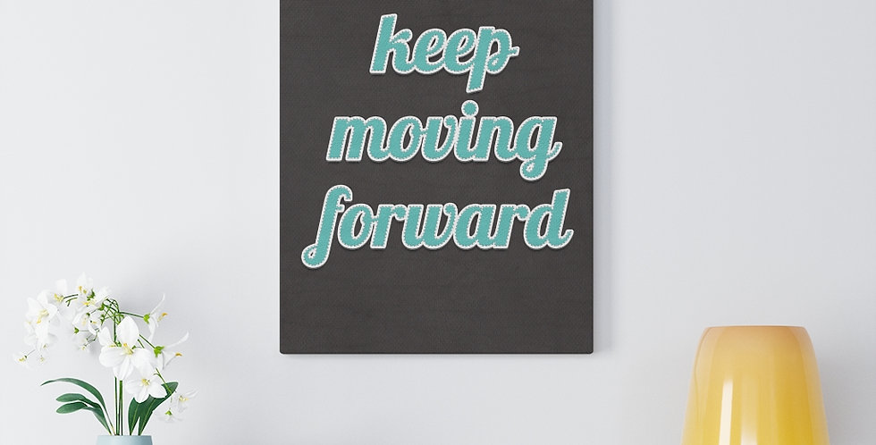 Keep moving forward. Bold and inspiring motivational canvas prints