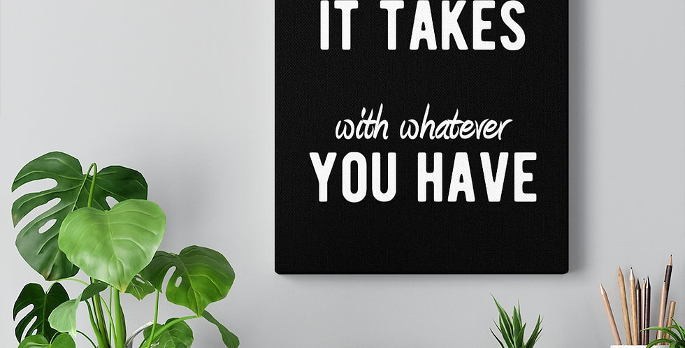 Do whatever it takes with whatever you have. Bold and inspiring motivational canvas prints