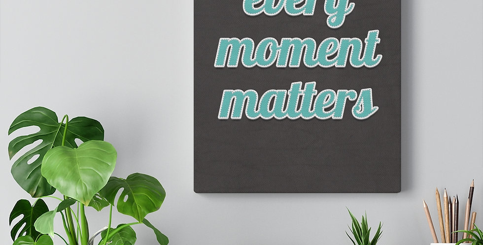 Every moment matters. Bold and inspiring motivational canvas prints.