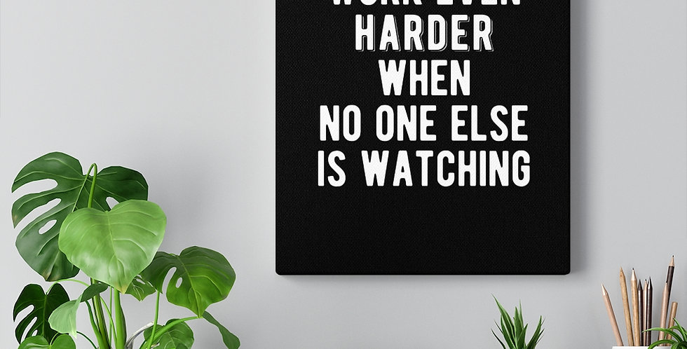 Work even harder when no one else is watching. Bold and inspiring motivational canvas prints