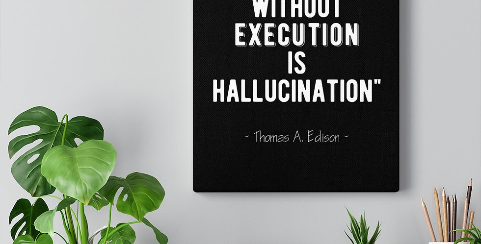 Vision without execution is hallucination. Thomas Edison Quote. Bold and inspiring motivational canvas prints