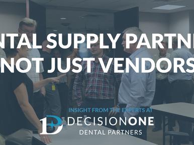 Dental Supply Partners, Not Just Vendors