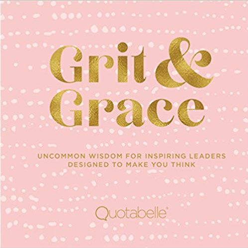 Grit & Grace: Uncommon Wisdom for Inspiring Leaders by Quotabelle