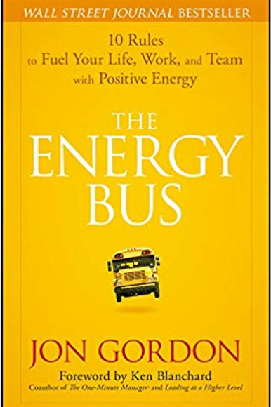The Energy Bus: 10 Rules to Fuel Your Life, Work, and Team... by Jon Gordon