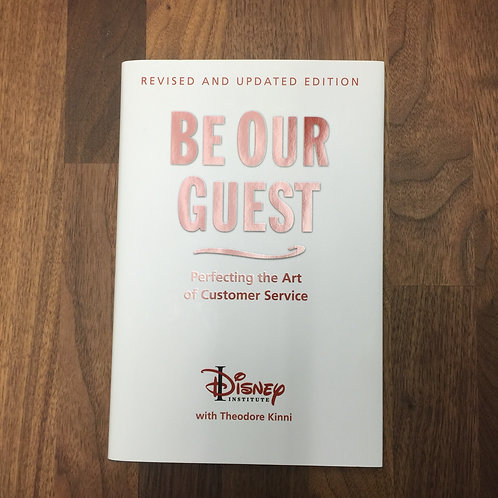 Be Our Guest: Perfecting the Art of Customer Service by The Disney Institute