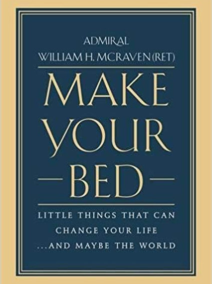 Make Your Bed: Little Things That Can Change Your Life...by William H. McRaven