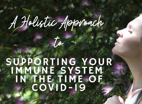 A Holistic Approach to Supporting your Immune System in the time of COVID-19