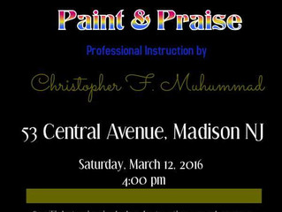 PAINT & PRAISE with Chris Fabor Muhammad!!! March 12, 2016