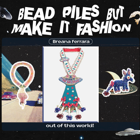 Bead Piles but Make it Fashion, My Interview with Jeweler Breana Ferrara