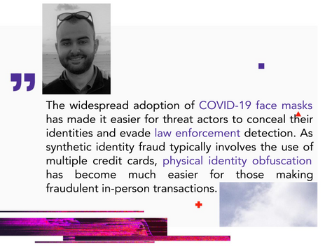 Fraud Evolution: Synthetic Identities, COVID-Times Carding & Physical Identity Obfuscation