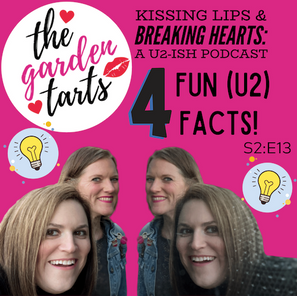 Four Fun (U2) Facts with the Garden Tarts