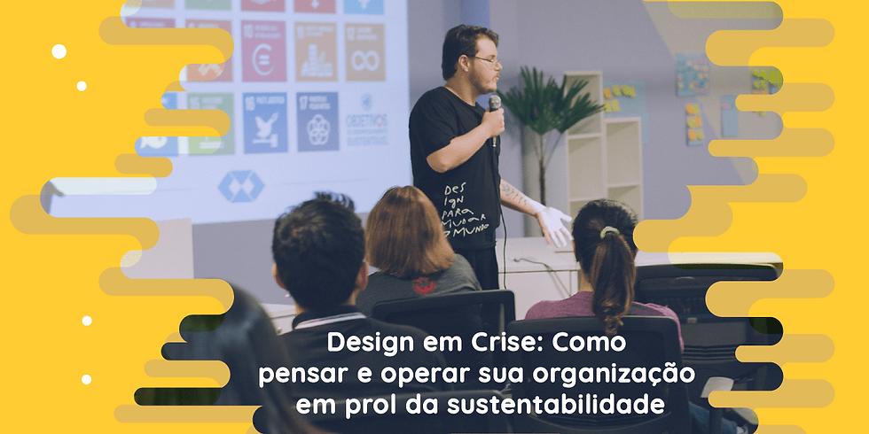 Design em Crise: Como pensar e operar sua organização em prol da sustentabilidade