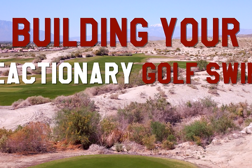 Building Your Reactionary Golf Swing