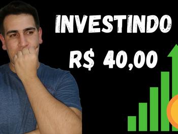 Investimentos para quem tem apenas R$ 40,00