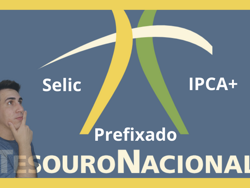 Investimentos em Tesouro Direto: Selic, Prefixado e IPCA
