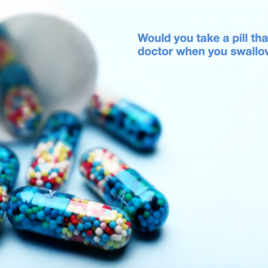 Would you take a pill that tells your Doctor when you swallow it?