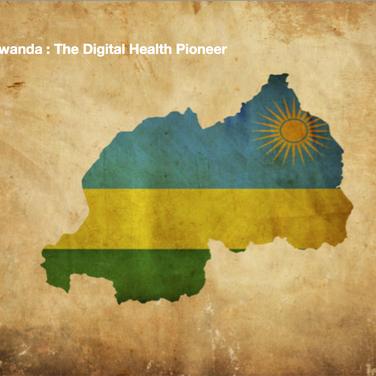 Rwanda : The Digital Health Pioneer