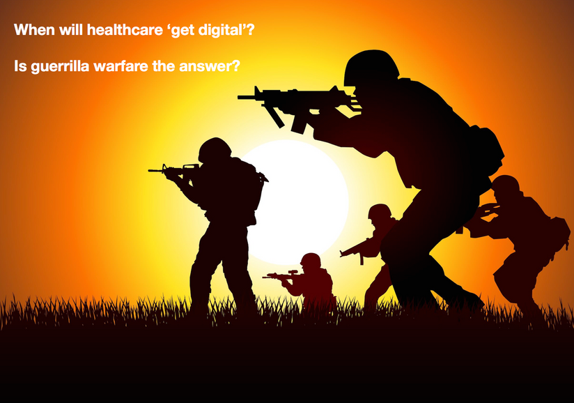 When will healthcare 'get digital'? Is guerrilla warfare the answer?