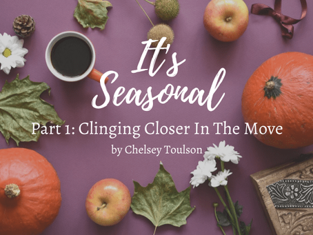 Clinging Closer In The Move (Guest Post: Chesley Toulson)
