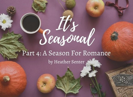 A Season For Romance (Guest Post: Heather Senter)