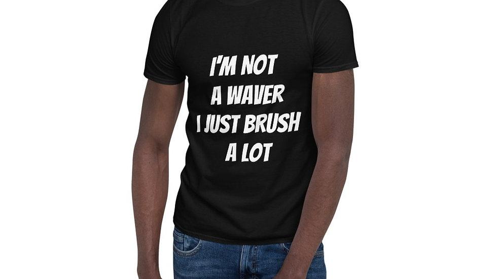 (I'M Not  A Waver I Just Brush A Lot) Short-Sleeve Unisex T-Shirt