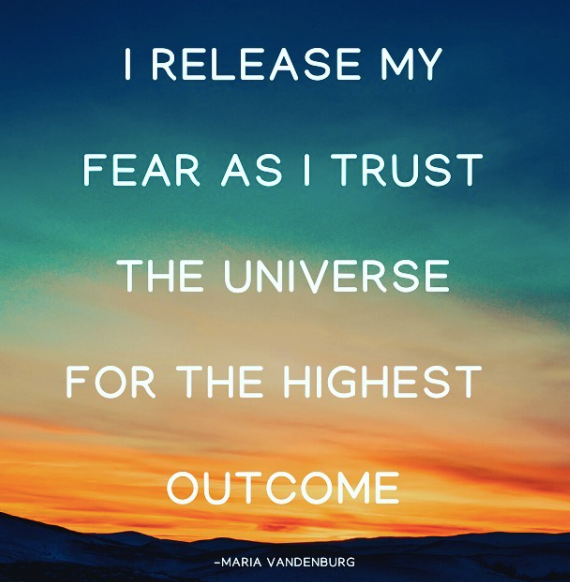 I Release my Fear as I Trust the Universe for the Highest Outcome