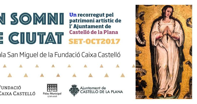 UN SOMNI DE CIUTAT Exposición Colectiva en San Miguel_Castellón  Del 10/9 al 12/10/2018  Cinco siglos en 52 pinturas y nueve esculturas patrimonio del ayuntamiento de Castellón.