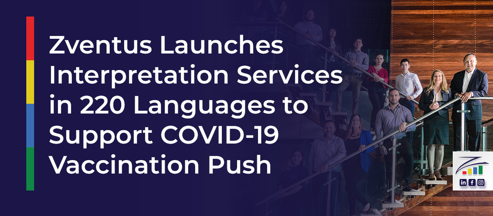 Zventus Launches Interpretation Services in 220 Languages to Support COVID-19 Vaccination Push