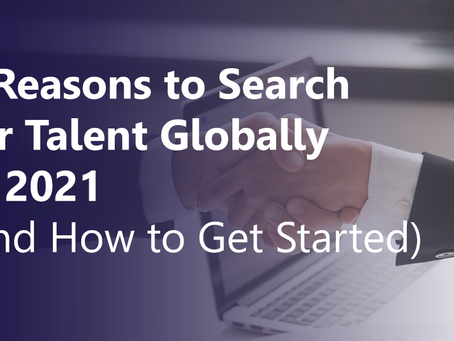 3 Reasons to Search for Talent Globally in 2021 (and How to Get Started)